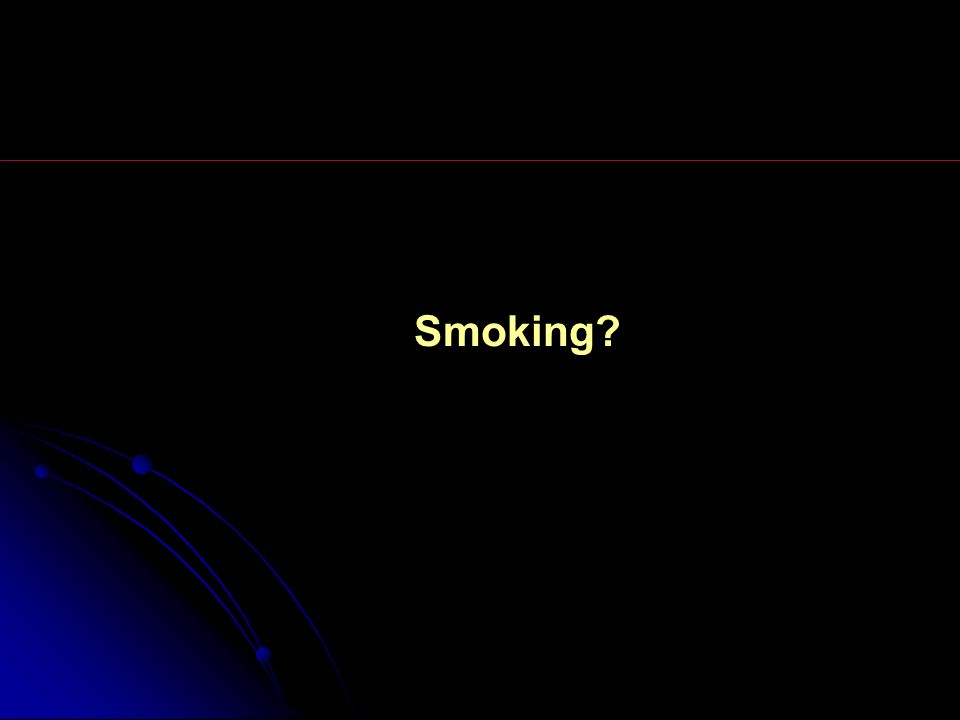Smoking?