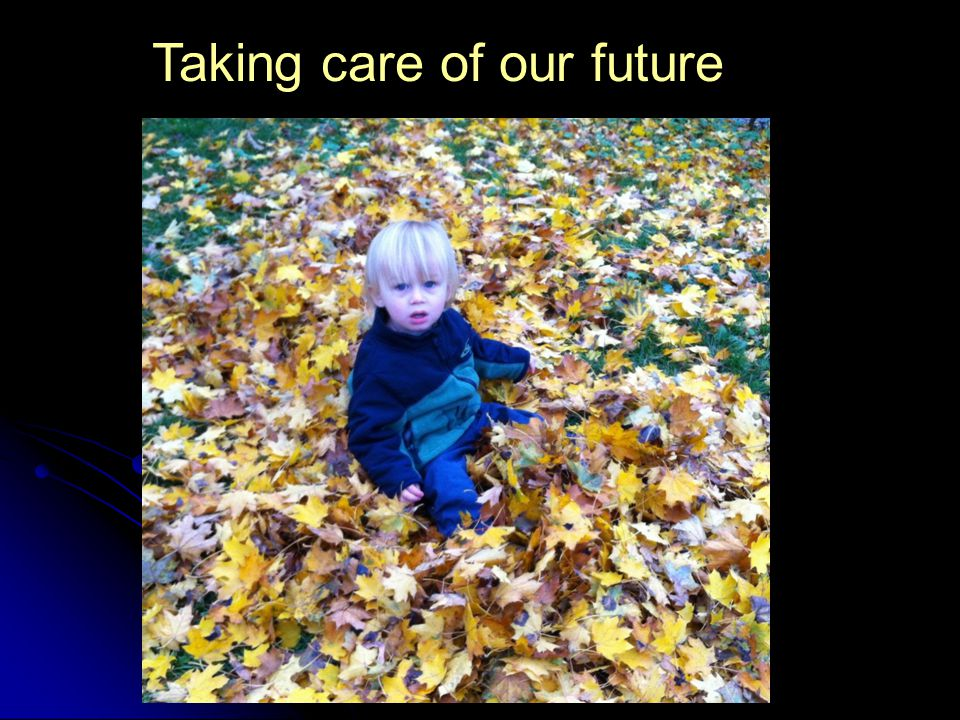 Taking care of our future