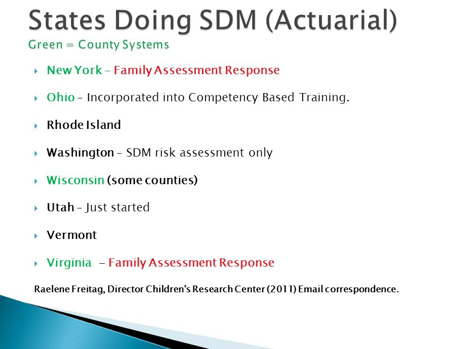  New York – Family Assessment Response  Ohio – Incorporated into Competency Based Training.  Rhode Island  Washington – SDM risk assessment only 