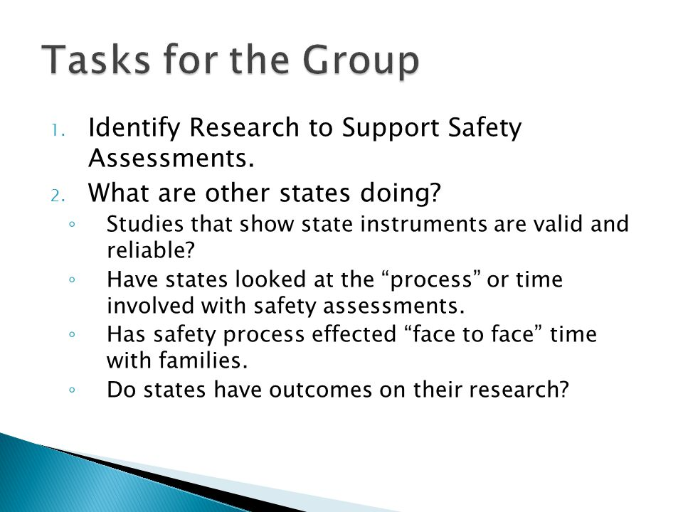 1. Identify Research to Support Safety Assessments. 2. What are other states doing? ◦ Studies that show state instruments are valid and reliable? ◦ Ha