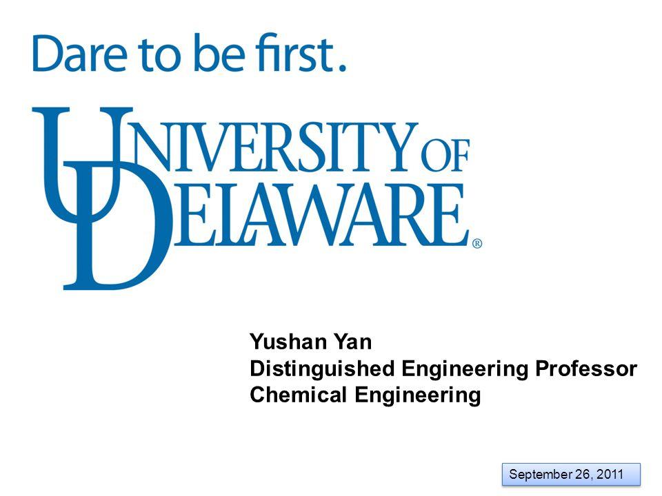 Yushan Yan Distinguished Engineering Professor Chemical Engineering September 26, 2011