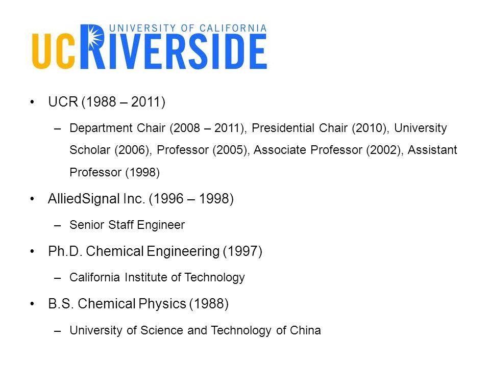 UCR (1988 – 2011) –Department Chair (2008 – 2011), Presidential Chair (2010), University Scholar (2006), Professor (2005), Associate Professor (2002),