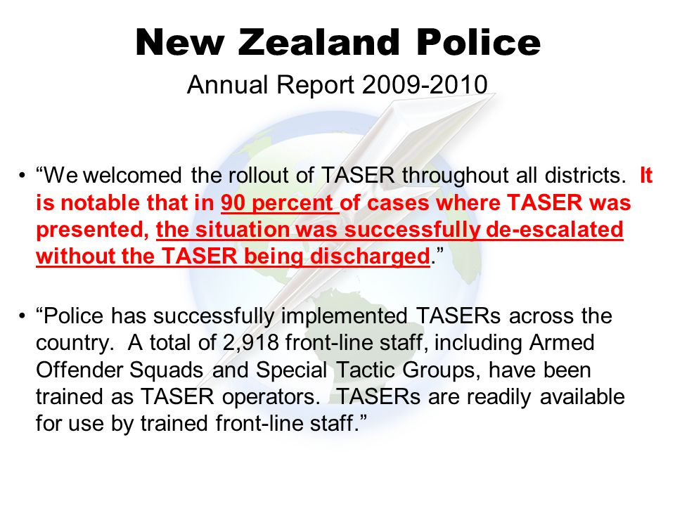 New Zealand Police We welcomed the rollout of TASER throughout all districts.
