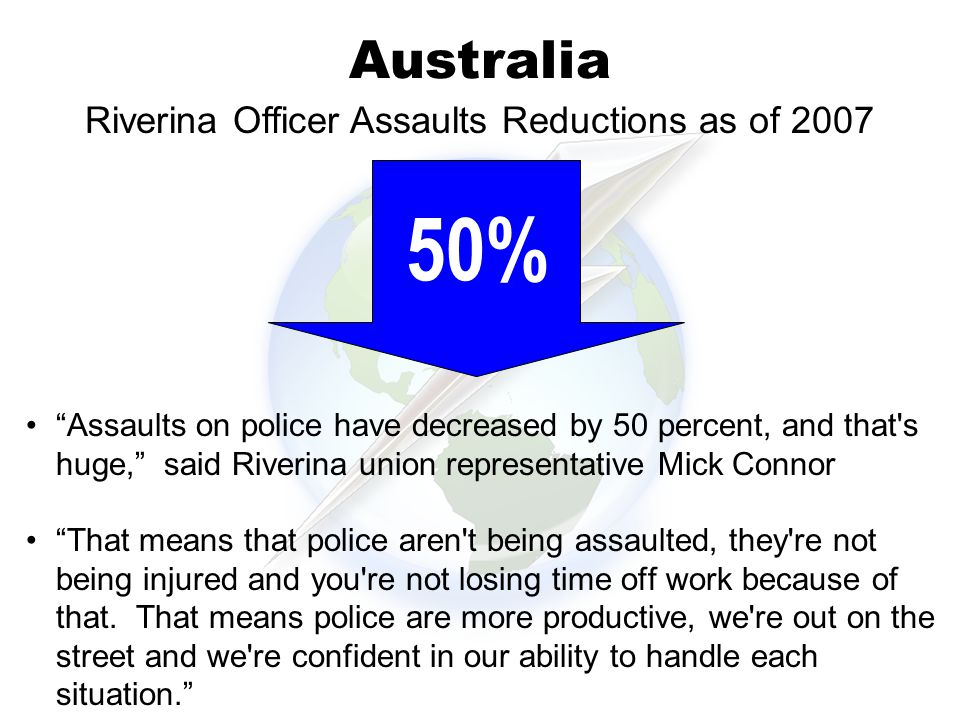 Australia Assaults on police have decreased by 50 percent, and that s huge, said Riverina union representative Mick Connor That means that police aren t being assaulted, they re not being injured and you re not losing time off work because of that.