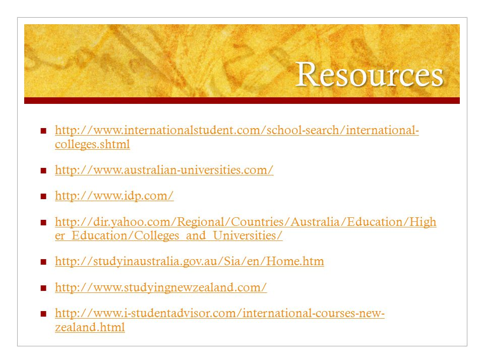 Resources http://www.internationalstudent.com/school-search/international- colleges.shtml http://www.internationalstudent.com/school-search/internatio