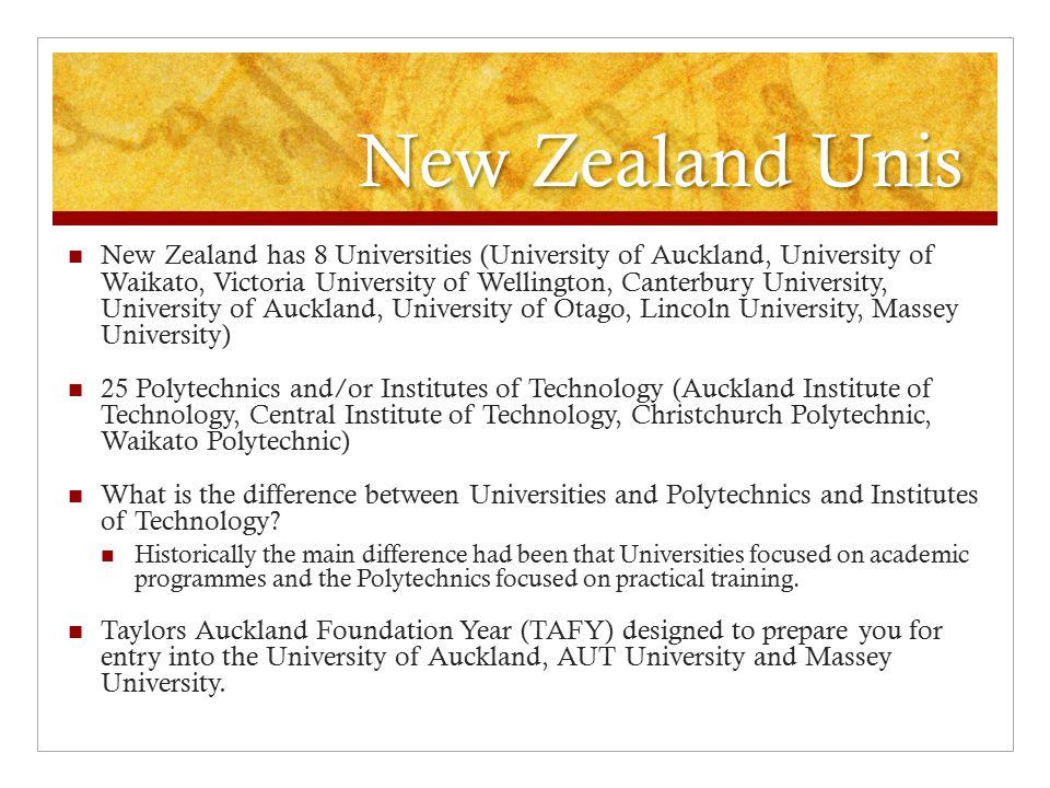 New Zealand Unis New Zealand has 8 Universities (University of Auckland, University of Waikato, Victoria University of Wellington, Canterbury Universi