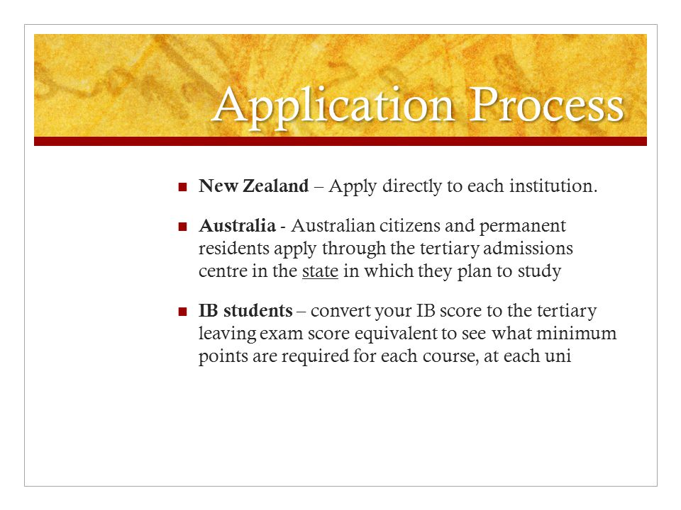 Application Process New Zealand – Apply directly to each institution. Australia - Australian citizens and permanent residents apply through the tertia