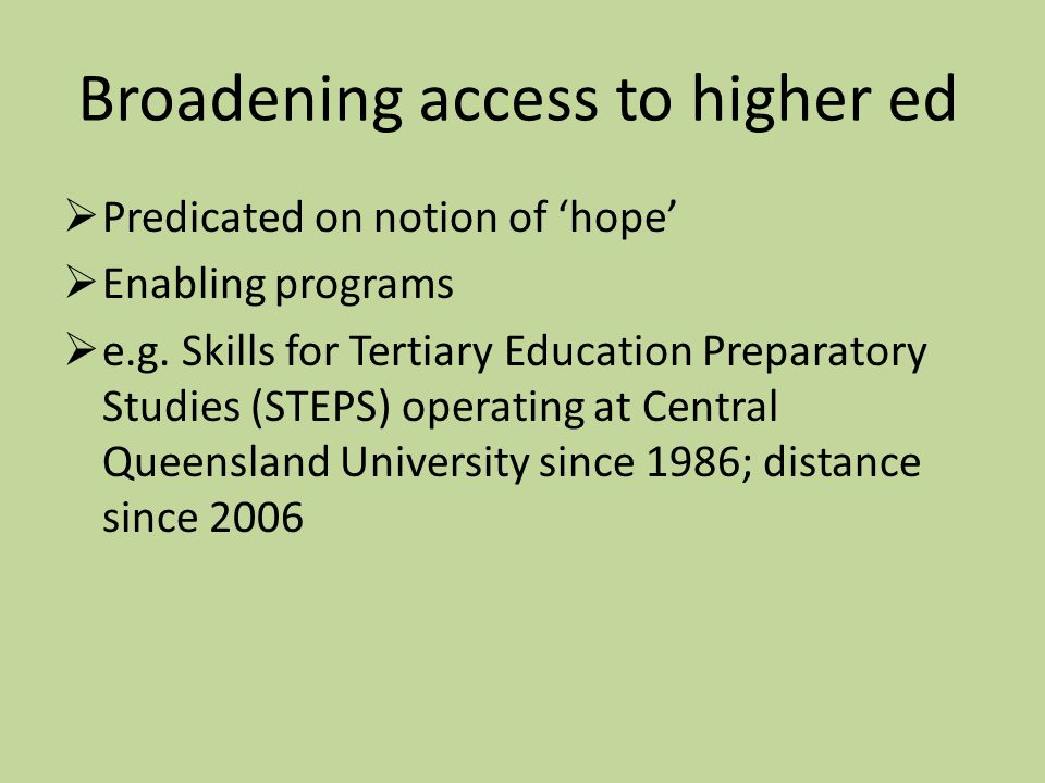 Broadening access to higher ed  Predicated on notion of 'hope'  Enabling programs  e.g.