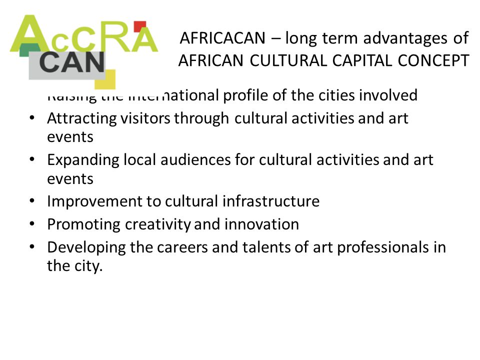 AFRICACAN – long term advantages of AFRICAN CULTURAL CAPITAL CONCEPT Raising the international profile of the cities involved Attracting visitors thro