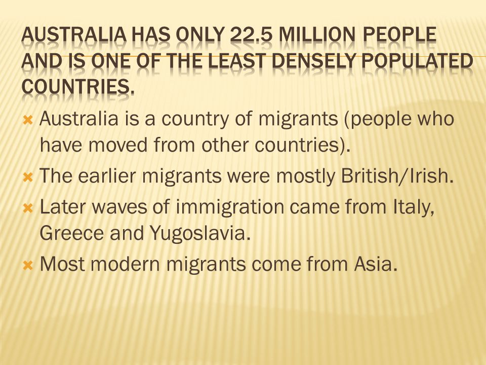  Australia is a country of migrants (people who have moved from other countries).