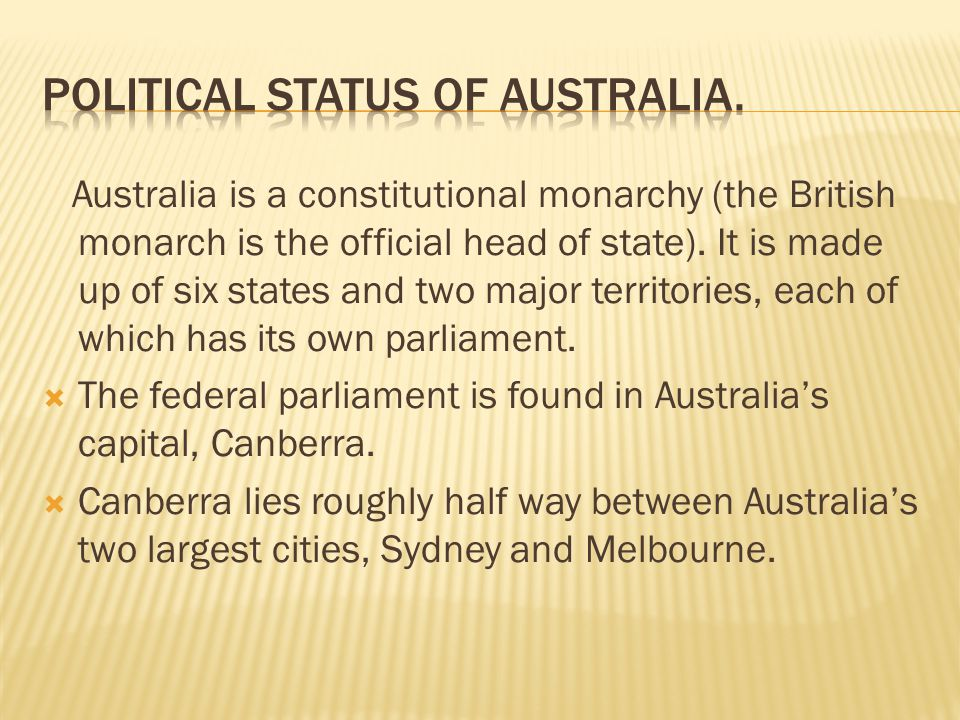 Australia is a constitutional monarchy (the British monarch is the official head of state).