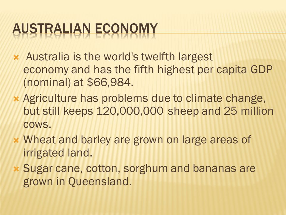  Australia is the world s twelfth largest economy and has the fifth highest per capita GDP (nominal) at $66,984.