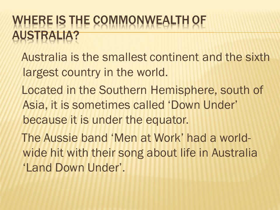 Australia is the smallest continent and the sixth largest country in the world.