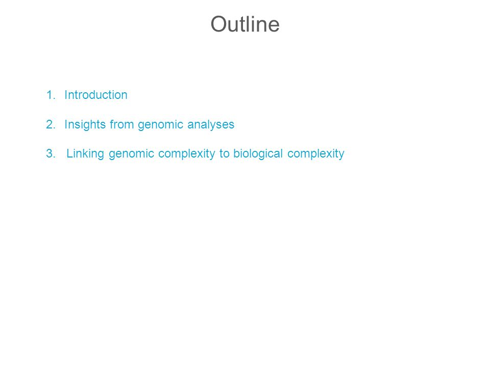 Outline 1.Introduction 2.Insights from genomic analyses 3. Linking genomic complexity to biological complexity