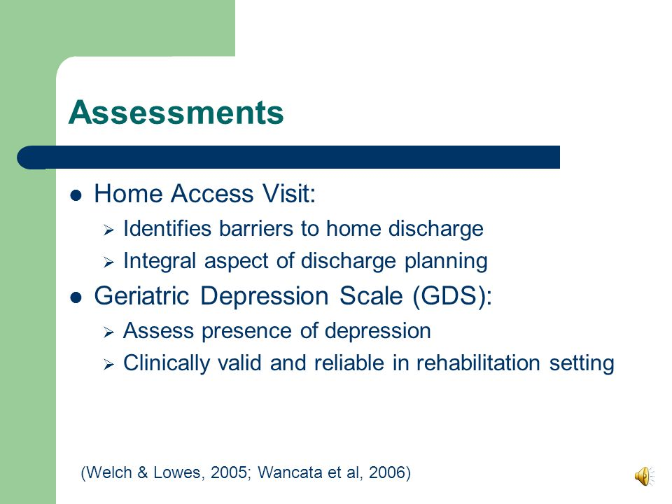 Assessments Rowland Universal Dementia Assessment Scale (RUDAS):  Valid screening tool for cognitive impairment  Culturally diverse  Applicable to range of settings and diagnoses ADL assessments :  Bed mobility  Shower  Toileting  Meal preparation (Unsworth, 2011; Rowland et al, 2006 Measurement scales used in elderly care, N.d; Liu et al, 2005)