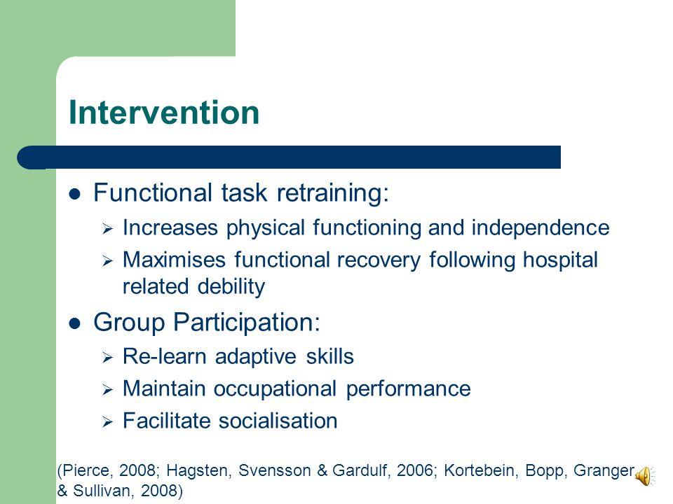 Intervention Client-centred Compensatory: – Equipment provision – Recommendations Remedial:  Retraining  Practice (Christiansen et al, 2011)