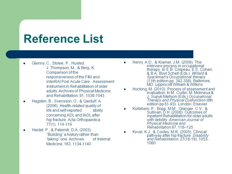 Reference List Altizer, L. (2005). Hip Fractures. Orthopaedic Nursing, 24, 283-292 Australian Association of Occupational Therapists. (2001). OT Code