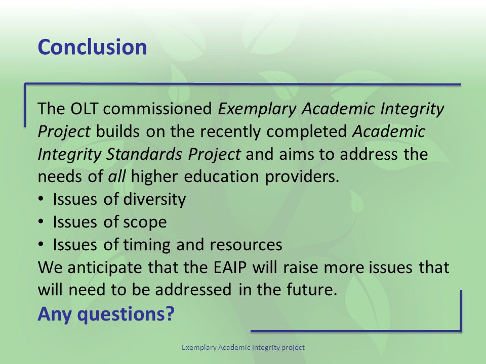 Exemplary Academic Integrity project Conclusion The OLT commissioned Exemplary Academic Integrity Project builds on the recently completed Academic In