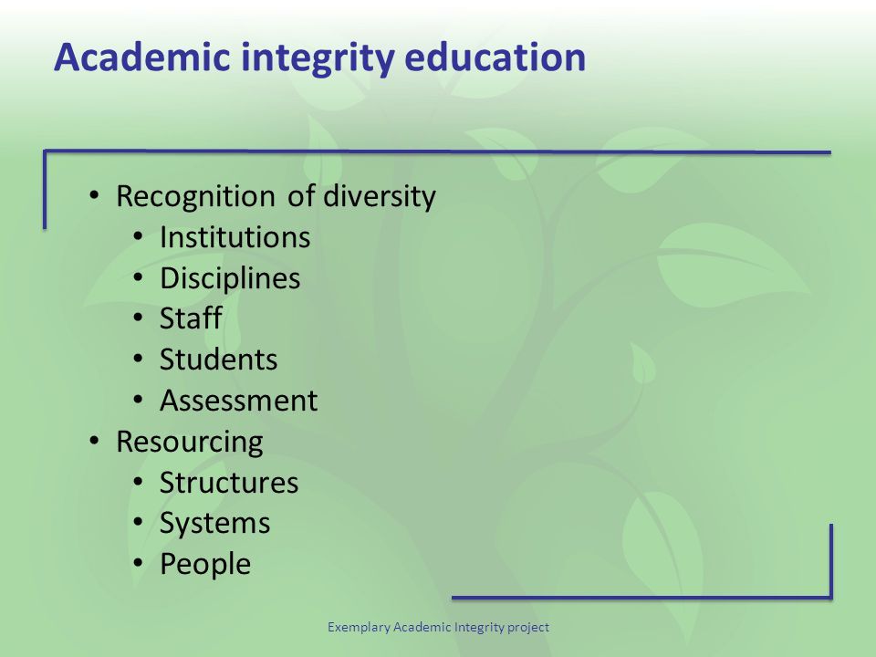 Exemplary Academic Integrity project Academic integrity education Recognition of diversity Institutions Disciplines Staff Students Assessment Resourci