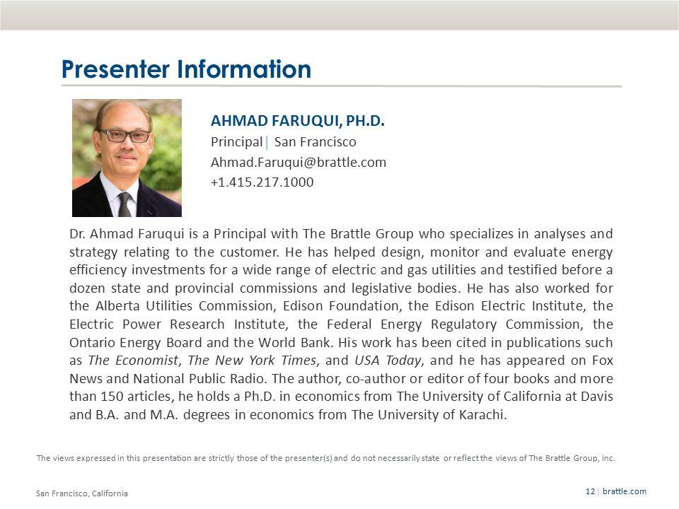 San Francisco, California | brattle.com12 Presenter Information AHMAD FARUQUI, PH.D.