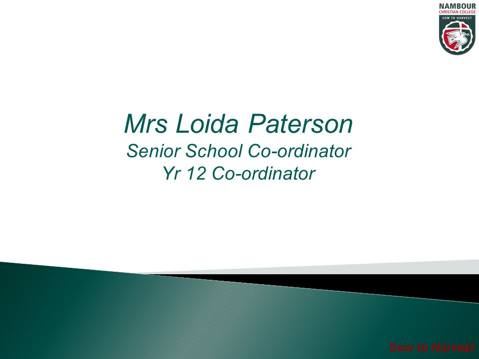 Mrs Loida Paterson Senior School Co-ordinator Yr 12 Co-ordinator Sow to Harvest