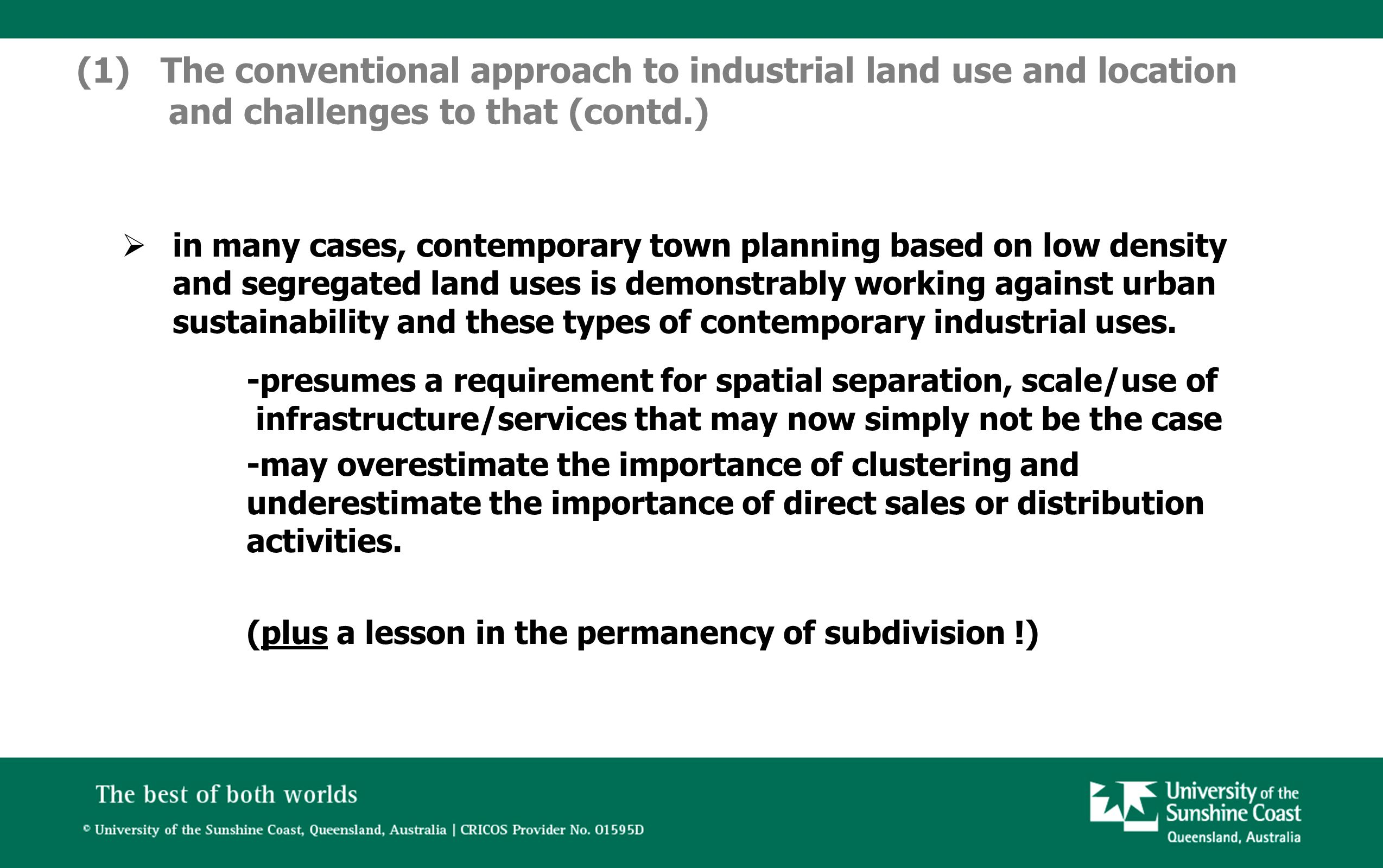  in many cases, contemporary town planning based on low density and segregated land uses is demonstrably working against urban sustainability and these types of contemporary industrial uses.