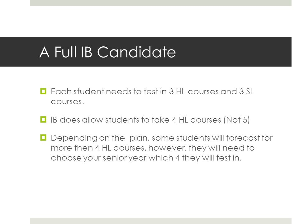 A Full IB Candidate  Each student needs to test in 3 HL courses and 3 SL courses.
