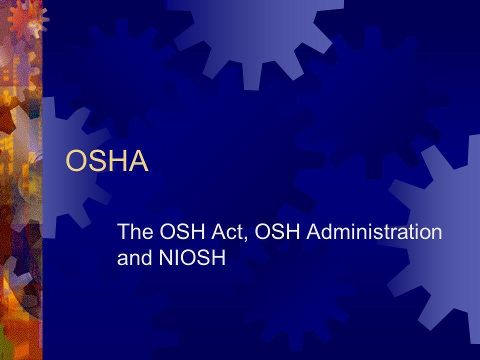 OSHA The OSH Act, OSH Administration and NIOSH