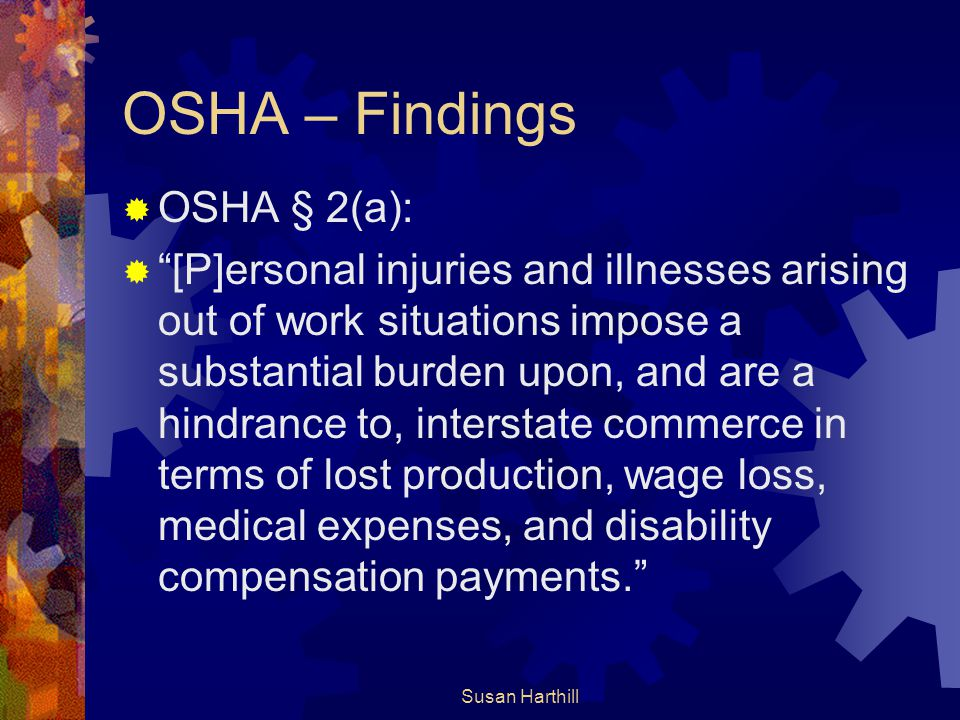 """OSHA – Findings  OSHA § 2(a):  """"[P]ersonal injuries and illnesses arising out of work situations impose a substantial burden upon, and are a hindran"""