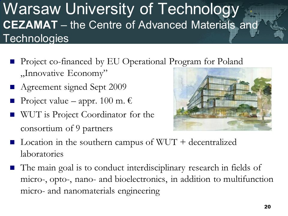 "Warsaw University of Technology CEZAMAT – the Centre of Advanced Materials and Technologies Project co-financed by EU Operational Program for Poland ""Innovative Economy Agreement signed Sept 2009 Project value – appr."