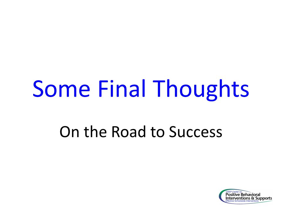 Some Final Thoughts On the Road to Success