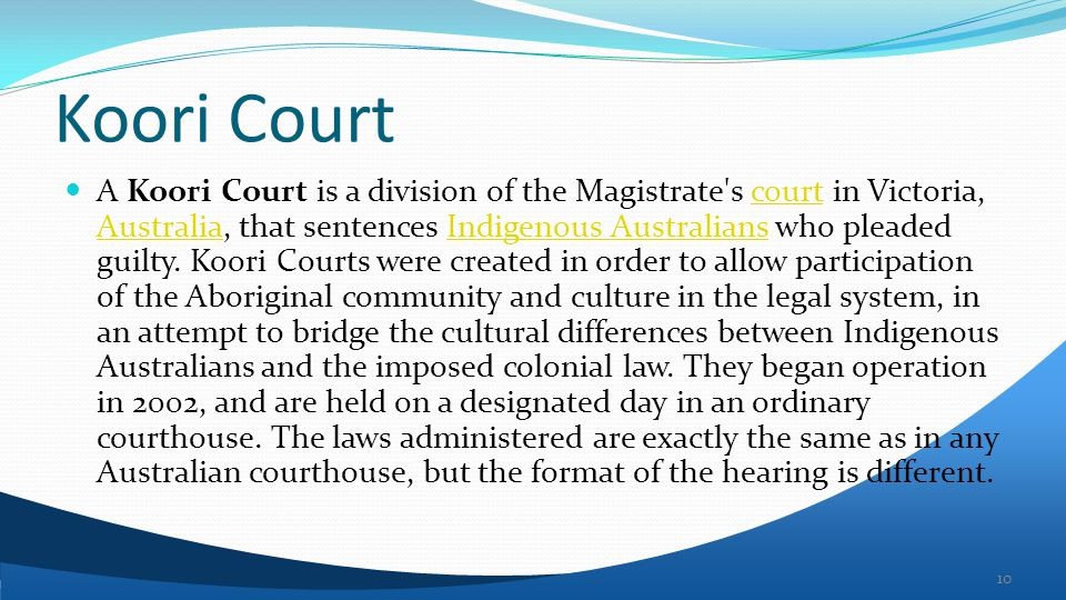Koori Court A Koori Court is a division of the Magistrate s court in Victoria, Australia, that sentences Indigenous Australians who pleaded guilty.