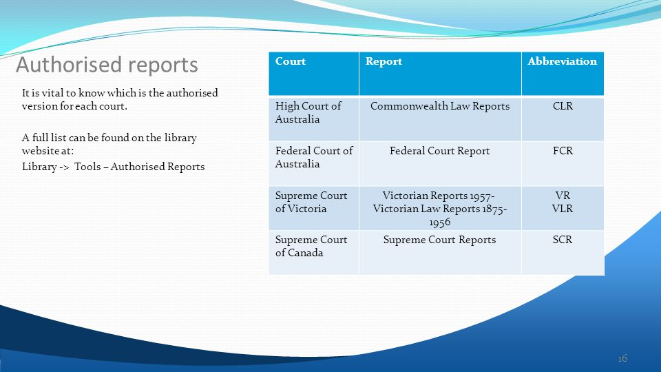 Authorised reports It is vital to know which is the authorised version for each court.