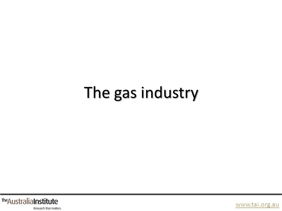 www.tai.org.au The gas industry
