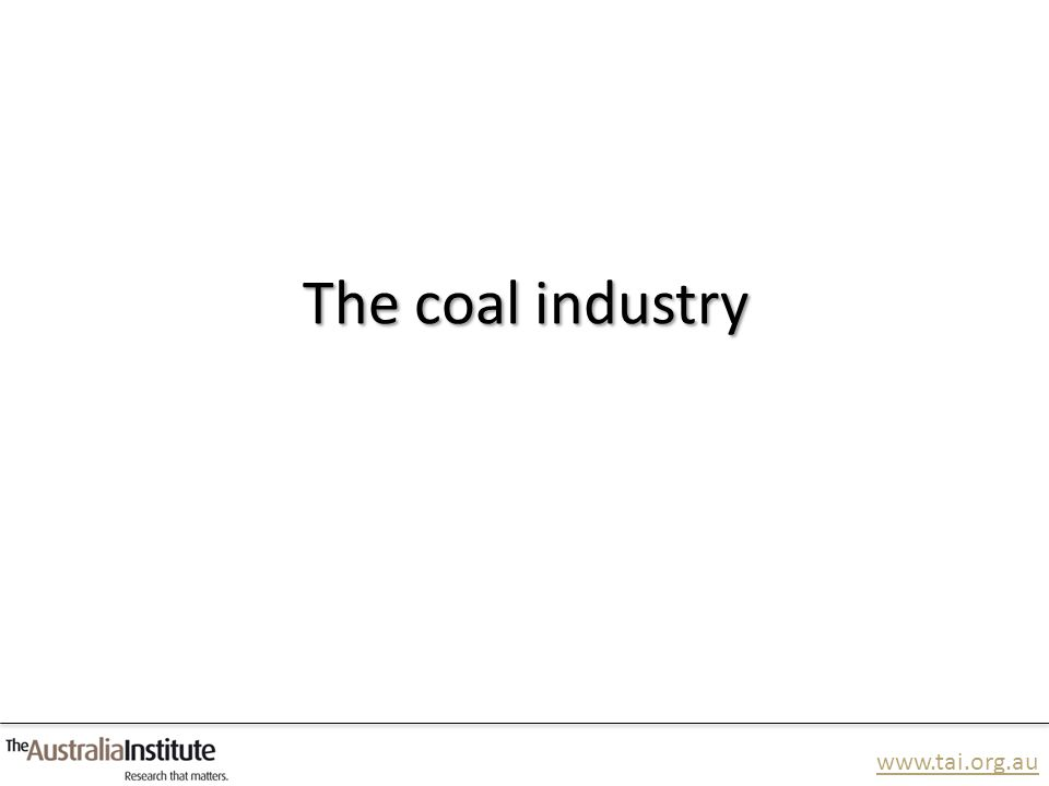 www.tai.org.au The coal industry
