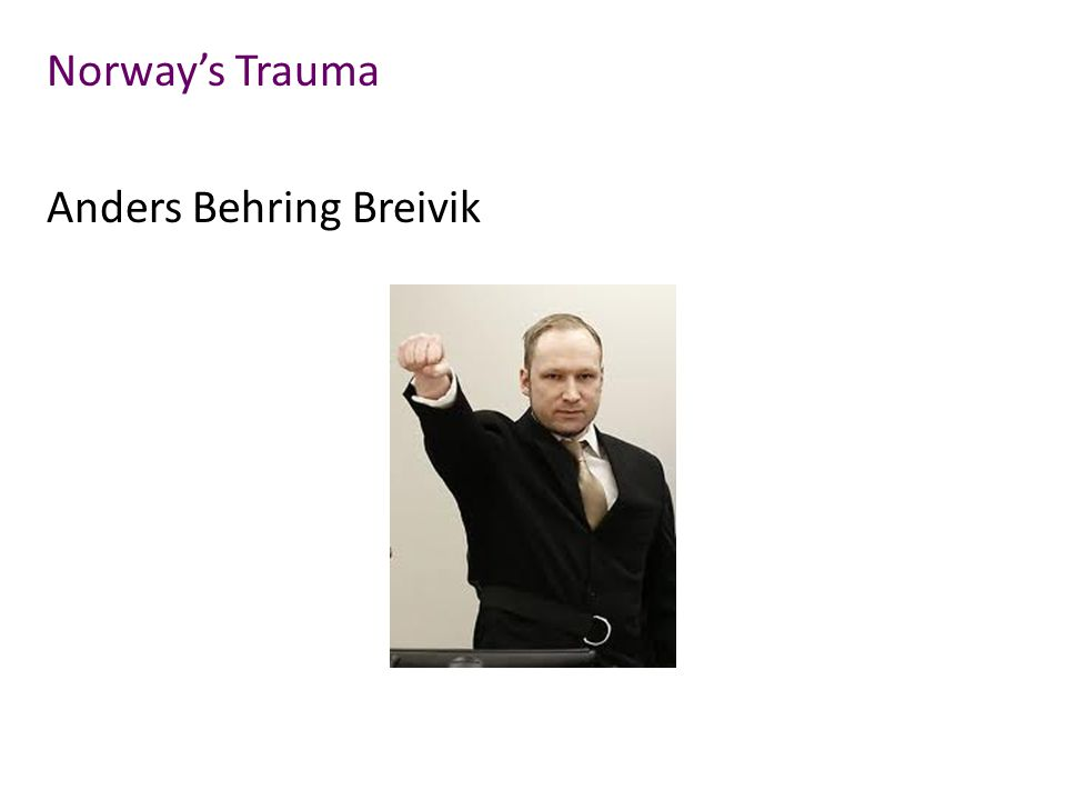 Norway's Trauma Anders Behring Breivik