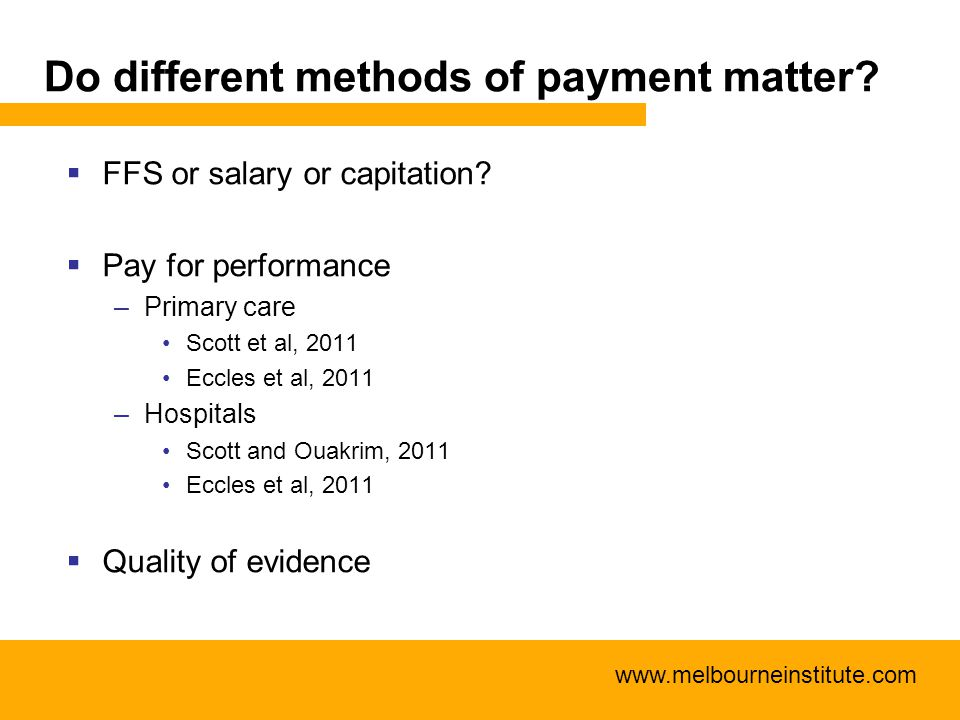 www.melbourneinstitute.com Do different methods of payment matter?  FFS or salary or capitation?  Pay for performance –Primary care Scott et al, 201