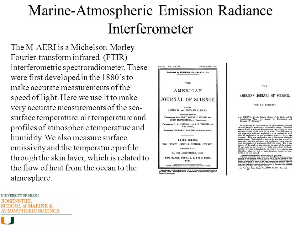 Marine-Atmospheric Emission Radiance Interferometer The M-AERI is a Michelson-Morley Fourier-transform infrared (FTIR) interferometric spectroradiomet