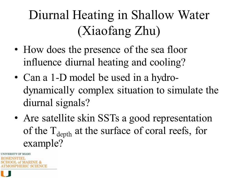 Diurnal Heating in Shallow Water (Xiaofang Zhu) How does the presence of the sea floor influence diurnal heating and cooling? Can a 1-D model be used