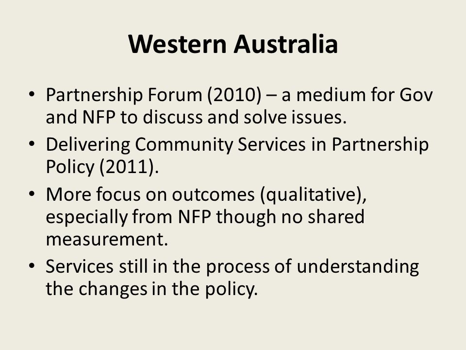 Western Australia Partnership Forum (2010) – a medium for Gov and NFP to discuss and solve issues. Delivering Community Services in Partnership Policy