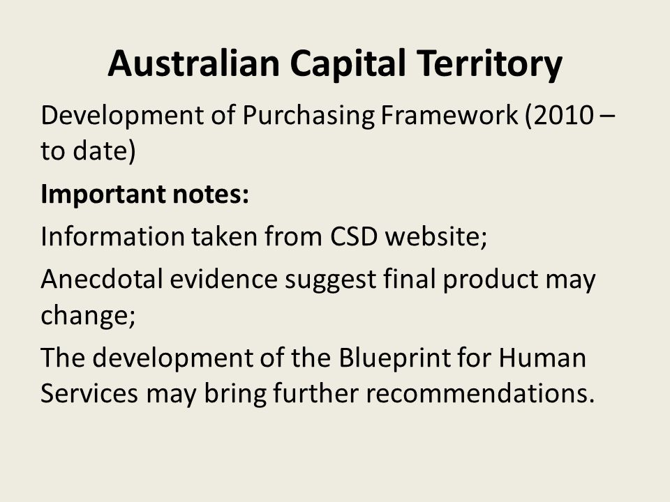 Australian Capital Territory Development of Purchasing Framework (2010 – to date) Important notes: Information taken from CSD website; Anecdotal evide