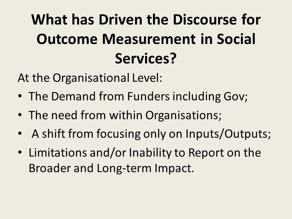 What has Driven the Discourse for Outcome Measurement in Social Services.