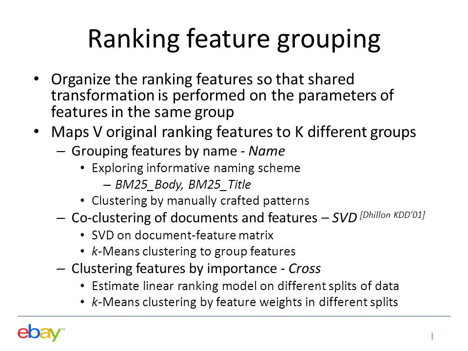 Discussion A general framework for ranking model adaptation – Applicable to a majority of existing learning-to- rank algorithms – Model-based adaptation, no need to operate on the numerous data from the source domain – Within the same optimization complexity as the original ranking model – Adaptation sharing across features to reduce the requirement of adaptation data
