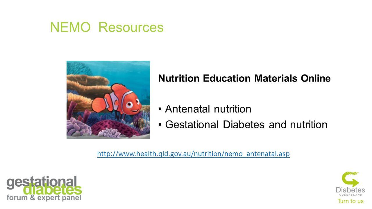 NEMO Resources Nutrition Education Materials Online Antenatal nutrition Gestational Diabetes and nutrition http://www.health.qld.gov.au/nutrition/nemo_antenatal.asp