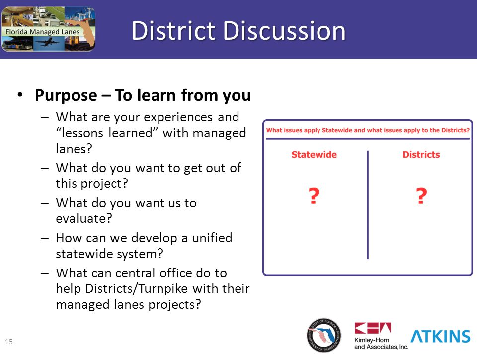"""15 District Discussion Purpose – To learn from you – What are your experiences and """"lessons learned"""" with managed lanes? – What do you want to get out"""