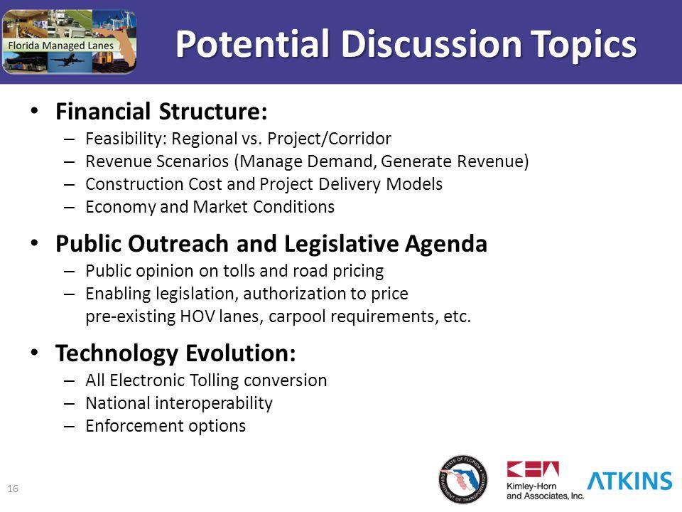 16 Financial Structure: – Feasibility: Regional vs. Project/Corridor – Revenue Scenarios (Manage Demand, Generate Revenue) – Construction Cost and Pro