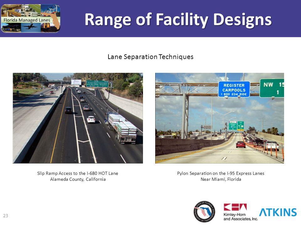 23 Range of Facility Designs Slip Ramp Access to the I-680 HOT Lane Alameda County, California Pylon Separation on the I-95 Express Lanes Near Miami,