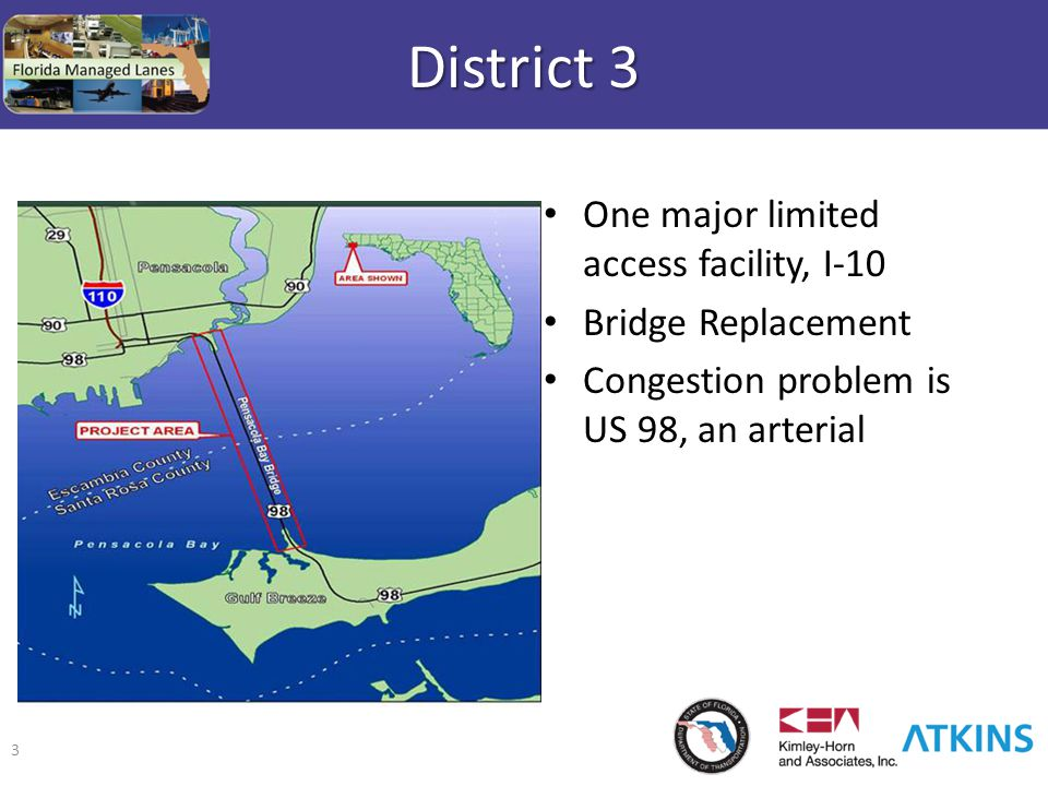 3 District 3 One major limited access facility, I-10 Bridge Replacement Congestion problem is US 98, an arterial