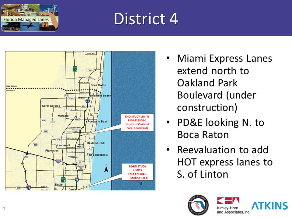7 District 4 Miami Express Lanes extend north to Oakland Park Boulevard (under construction) PD&E looking N. to Boca Raton Reevaluation to add HOT exp