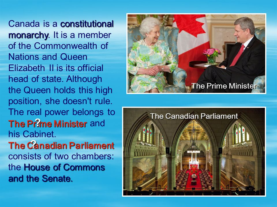 constitutional monarchy Canada is a constitutional monarchy. It is a member of the Commonwealth of Nations and Queen Elizabeth II is its official head